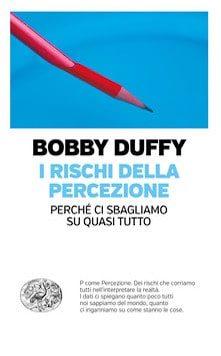 """Il libro di Bobby Duffy """"I rischi della percezione"""""""