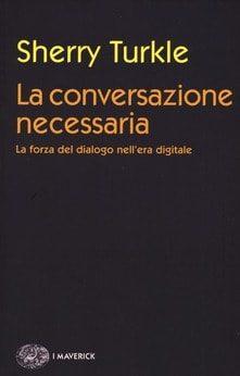 """Il libro di Sheryy Turkle """"La conversazione necessaria"""""""